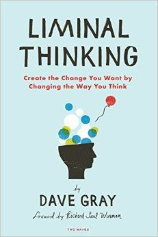 I am so excited to be able to recommend Dave Gray's amazing book to you. If you have read my book, you know that Liminal Thinking plays a key part in the process. www.thisnakedmind.com