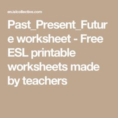 Past_Present_Future worksheet - Free ESL printable worksheets made by teachers