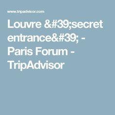 Louvre 'secret entrance' - Paris Forum - TripAdvisor