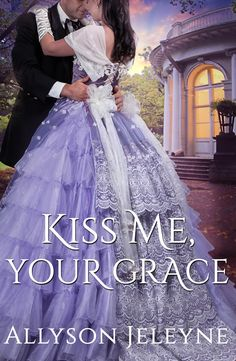Kiss Me, Your Grace (Cherrill Family Book by [Jeleyne, Allyson] Historical Romance Authors, Romance Novels, The Prince Book, Carole Mortimer, Wicked Temptations, Choose Love, Kiss Me, Christmas Wedding, Book 1