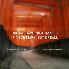 Dream, Have Nightmares If Necessary, But Dream