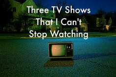 The Chronicles of Chaos: Three TV Shows That I Can't Stop Watching