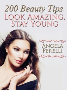 200 Beauty Tips You Must Know About To Look Amazing And Stay Young by Angela Perelli, http://www.amazon.com/dp/B00FI9KAZI/ref=cm_sw_r_pi_dp_quLHsb0WB3QJP