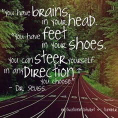 "Motivation: Dr. Seuss style. ""You have brains in your head. You have feet in your shoes. You can steer yourself in any direction you choose."""