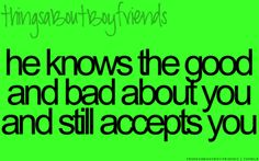 He knows the good and bad about you and still accepts you... <3 (things about boyfriends) Boyfriend Goals, Boyfriend Quotes, Future Boyfriend, Girlfriend Quotes, Perfect Boyfriend, Boyfriend Girlfriend, Quotes To Live By, Love Quotes, Inspirational Quotes
