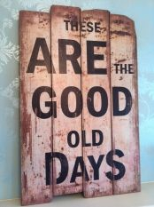 'These Are The Good Old Days' Large Vintage Style Wooden Wall Sign
