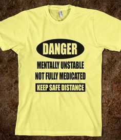 Funny warning sign on a shirt - Danger Mentally Unstable Fun T Shirt - Tops / clothes for women and men