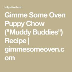 """Gimme Some Oven Puppy Chow (""""Muddy Buddies"""") Recipe 