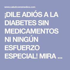 ¡DILE ADIÓS A LA DIABETES SIN MEDICAMENTOS NI NINGÚN ESFUERZO ESPECIAL! MIRA COMO HACERLO