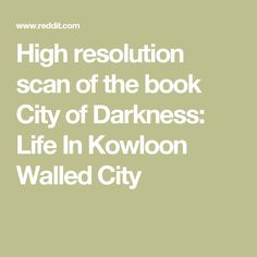 High resolution scan of the book City of Darkness: Life In Kowloon Walled City