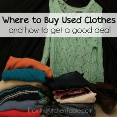 Where to Buy Used Clothes and How to Get a Good Deal - Great ideas I use all the time! Saves a lot of money.