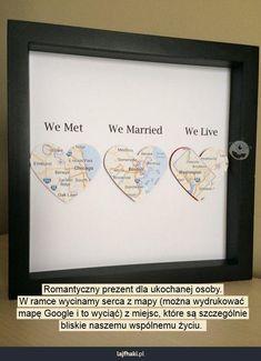 Sentymentalny prezent - Romantyczny prezent dla ukochanej osoby. W ramce wycinamy serca z mapy (można wydrukować  mapę Google i to wyciąć) z miejsc, które są szczególnie bliskie naszemu wspólnemu życiu.