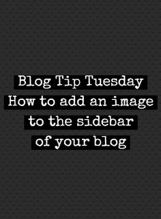 Blog Tip Tuesday: How to add an image to the sidebar of your blog
