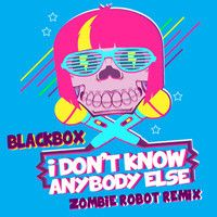 Blackbox_I Dont Know Anybody Else_Zombie Robot Remix_Free Download!!!! by zombie robot on SoundCloud