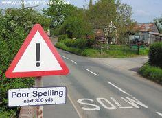 http://www.jasperfforde.com/images/slowwp.jpg Danger! Poor Spelling next 300 yds