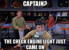 """StarTrek: Captain? The """"check engine"""" light just came on."""
