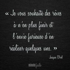 ❝ Je vous souhaite des rêves à n'en plus finir et l'envie furieuse d'en réaliser quelques-uns. ❞ Jacques Brel #Citation #QuoteOfTheDay - Minutefacile.com