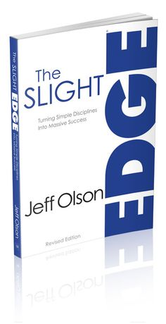 The Slight Edge is a way of thinking, a way of processing  information that enables you to make the daily choices  that will lead you to the success you desire