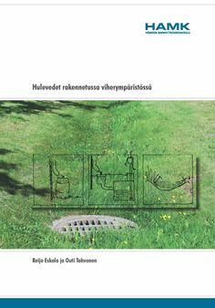 Reijo Eskola & Outi Tahvonen: Hulevedet rakennetussa viherympäristössä. 2010. (www.hamk.fi/julkaisut)