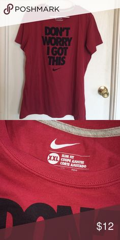 Brand New Nike shirt Brand new, never worn Nike shirt. It says don't worry I got this on the front. It's a XXL Slim fit, so it fits more like a XL on me. Its Maroon with Black lettering. Nike Tops Tees - Short Sleeve