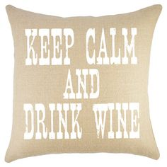 Keep Calm & Drink Wine Pillow.