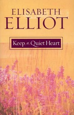 """WORTHY Read: """"Keep a Quiet Heart"""" by Elisabeth Elliot LOVED this book! One of my all time favorites."""