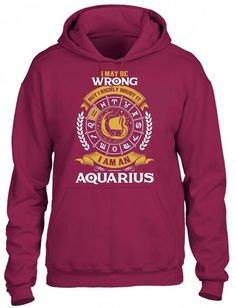 I May Be Wrong But I Highly Doubt It I Am An Aquarius HOODIE