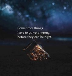 Sometimes things have to go very wrong before they can be right.