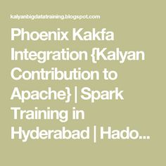 Phoenix Kakfa Integration {Kalyan Contribution to Apache} | Spark Training in Hyderabad | Hadoop Training in Hyderabad | Data Science Training in Hyderabad | Big Data Training in Hyderabad | Kalyan Spark Training in Hyderabad | Kalyan Hadoop Training in Hyderabad