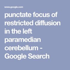 punctate focus of restricted diffusion in the left paramedian cerebellum - Google Search Diffuser, Google Search, Heart, Hearts