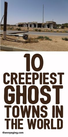 10 Of The Creepiest Ghost Towns In The World!