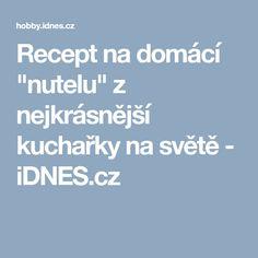 """Recept na domácí """"nutelu"""" z nejkrásnější kuchařky na světě - iDNES.cz"""