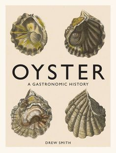Oyster: A Gastronomic History (with Recipes): Drew Smith: 9781419719226: Amazon.com: Books