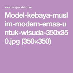 Model-kebaya-muslim-modern-emas-untuk-wisuda-350x350.jpg (350×350)