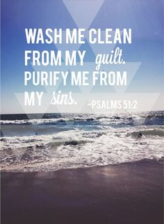 """Faith - """"Wash me clean from my guilt, purify me from my sins."""" (Psalm 51:2)"""