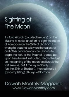 Sighting of the Moon:  Abu Huraira reported Allah's Messenger (ﷺ) as saying: Observe fast on sighting it (the new moon) and break (fast) on sighting it (the new moon), but if the sky is cloudy for you, then complete the number (of thirty). Sahih Muslim Book of Sawn/Fasting, Hadith 21