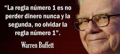 """""""La regla número 1 es no perder dinero nunca y la segunda, no olvidar la regla número 1"""".- Warren Buffett"""