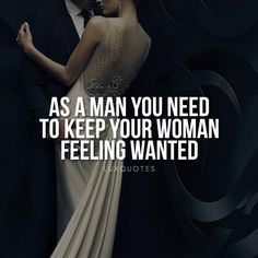 As a man you need to keep your woman feeling wanted. Kingsman, Swim Lessons, Life Lessons, Marriage Advice, Love And Marriage, Feeling Wanted, Gentleman Quotes, Cute Couple Quotes, Romantic Love Quotes
