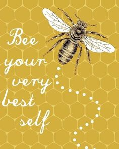 "Bee your very best self! For my love of all things ""Bee"" I Love Bees, Birds And The Bees, Buzzy Bee, Bee Art, Bee Theme, Save The Bees, Bee Happy, Bees Knees, Queen Bees"