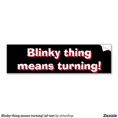 Blinky thing means turning! 3d text bumper sticker