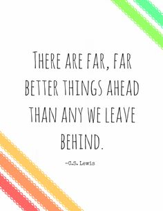 There are far, far better things ahead than any we leave behind. -C.S. Lewis Quote #quote #quotes #quoteoftheday