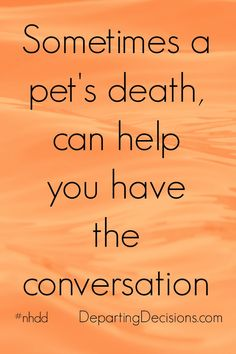 National Healthcare Decision Day - Sometimes a pet's death, can help you have the conversation. #nhdd