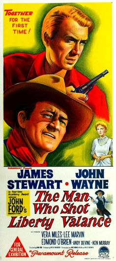 The Man Who Shot Liberty Valance Directed By John Ford Starring John Wayne And James Stewart With Vera Miles And Lee Marvin As Liberty Valance