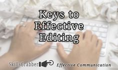 The Keys to Effective Editing for reports and presentations are a must-have skill.  Find out more at SkillsGrabber.com