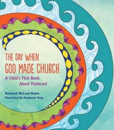 The Day When God Made Church: A Child's First Book About Pentecost By Rebekah McLeod Hutto, Illustrated by Stephanie Haig A great addition to your Pentecost shelves: This book is a wonderful telling of the story of Pe Two Spirit, Holy Spirit, This Is A Book, The Book, Godly Play, Childrens Sermons, Holy Week, Child Love, Sunday School
