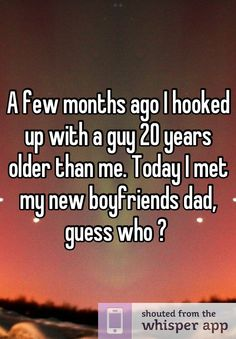 A few months ago I hooked up with a guy 20 years older than me. Today I met my new boyfriends dad, guess who ?