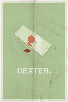 Dexter minimalist poster -i don't think it's an official advert, but love the simplicity of this.