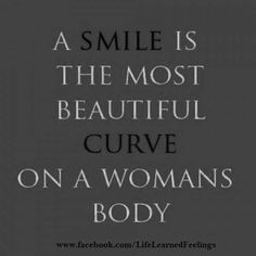 Quoted About Life, A smile is the most beautiful curve on a woman's body