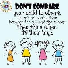 Don't compare your child to others. There's no comparison between the sun and moon. They shine when it's their time. Health Education, Kids Education, Kids And Parenting, Parenting Hacks, Baby Im Mutterleib, Comparison Quotes, Empowering Parents, School Displays, Baby Growth