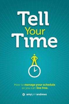 Kindle Freebie: Tell Your Time How to Manage Your Schedule So You Can Live Free